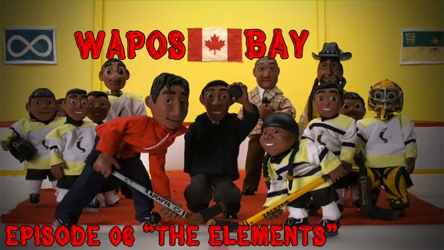 "Wapos Bay Ep6: ""The Elements"""