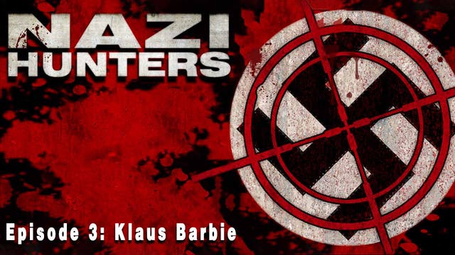 Nazi Hunters: Episode 3- Klaus Barbie
