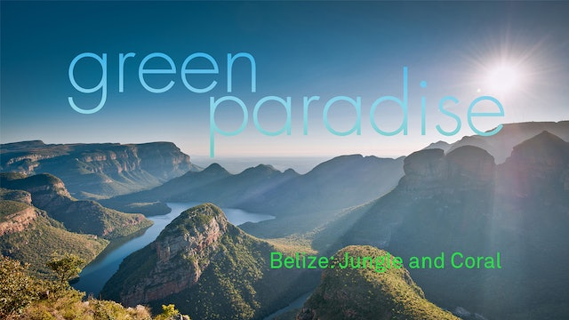 Green Paradise Ep 28 - Belize: Jungle and Coral
