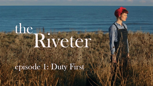 The Riveter: Episode 1- Duty First