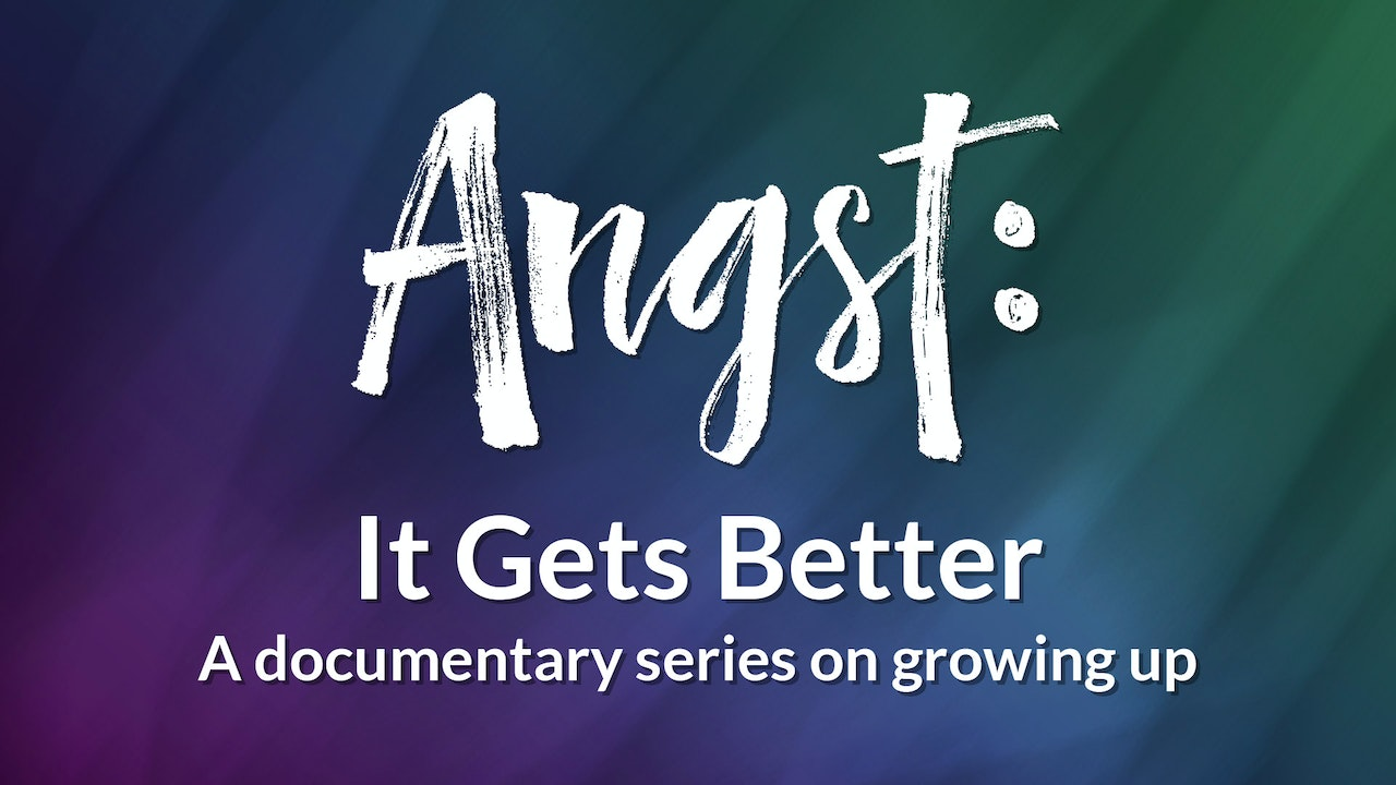 Angst: It Gets Better