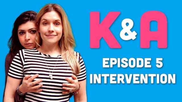 K&A - Episode 5: Intervention