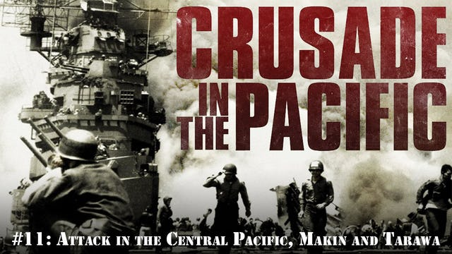 """Crusade in the Pacific- Chapter Eleven: """"Attack in the Central Pacific, Makin and Tarawa"""""""