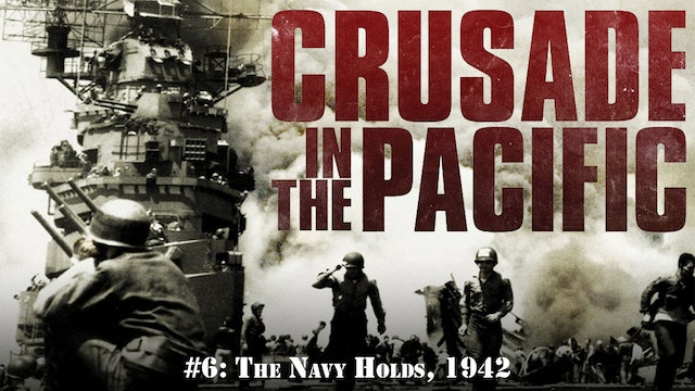 "Crusade in the Pacific- Chapter Six: ""The Navy Holds, 1942"""