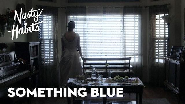 Nasty Habits Episode 4: Something Blue