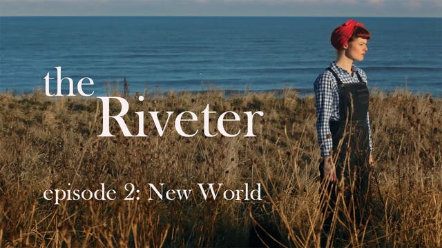The Riveter: Episode 2- New World