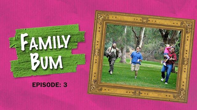 Family Bum: Episode 3