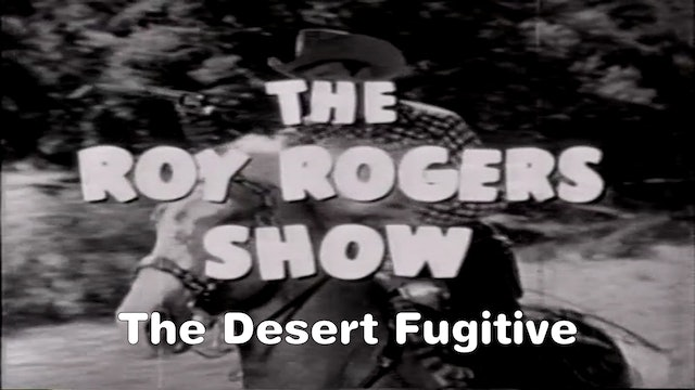 "The Roy Rogers Show ""The Desert Fugitive"""