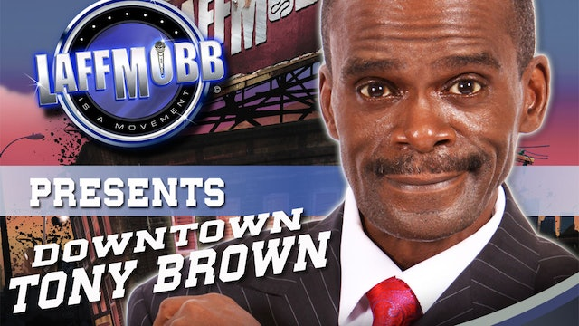 "LAFF MOBB Presents ""Downtown"" Tony Brown"