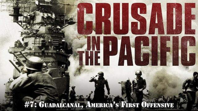 """Crusade in the Pacific- Chapter Seven: """"Guadalcanal, America's First Offensive"""""""