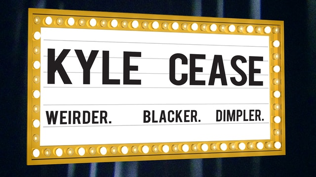 Kyle Cease: Weirder, Blacker, Dimpler
