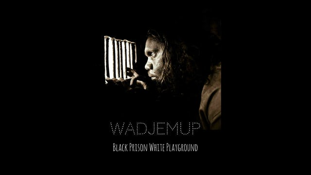 Wadjemup: Black Prison, White Playground