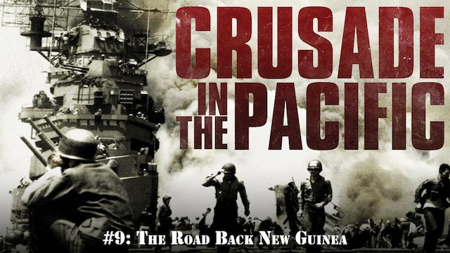 "Crusade in the Pacific- Chapter Nine: ""The Road Back New Guinea"""