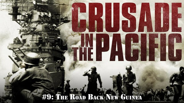 """Crusade in the Pacific- Chapter Nine: """"The Road Back New Guinea"""""""