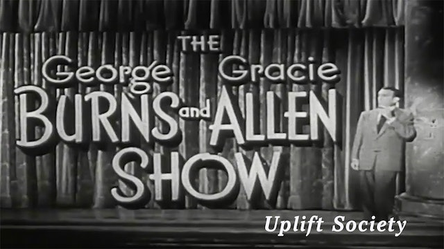 The George Burns and Gracie Allen Show - Uplift Society