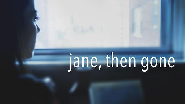 jane, then gone