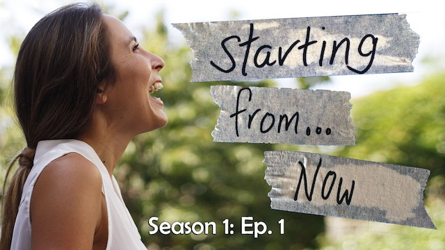 Starting From... Now!- Season 1: Episode 1