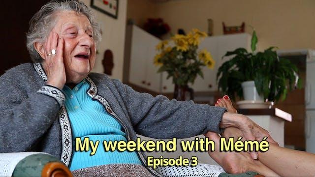 My Weekend With Mémé- Episode 3