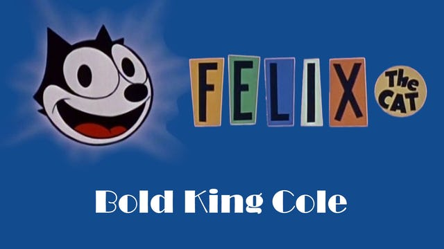 Felix The Cat: Bold King Cole