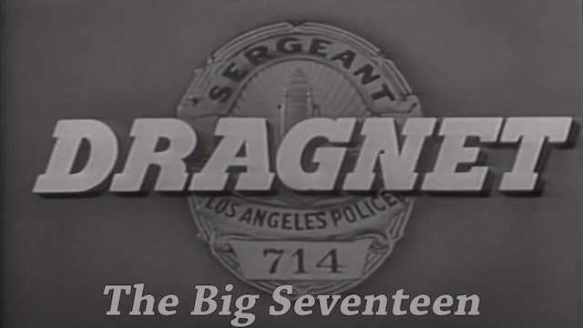 "Dragnet ""The Big Seventeen"""