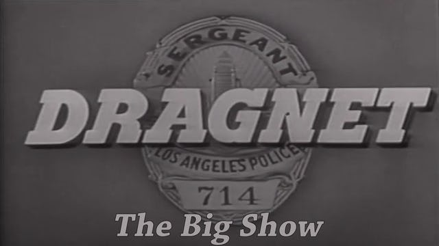 "Dragnet ""The Big Show"""