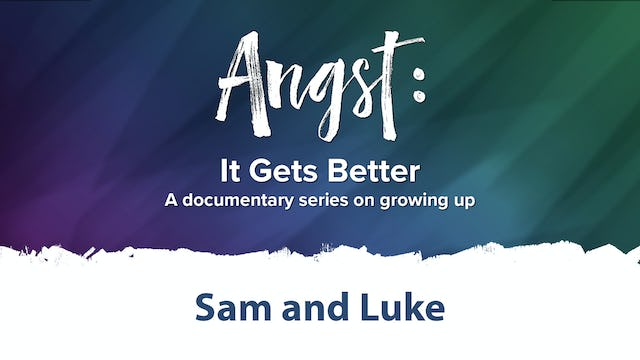 Angst: It Gets Better - Sam and Luke
