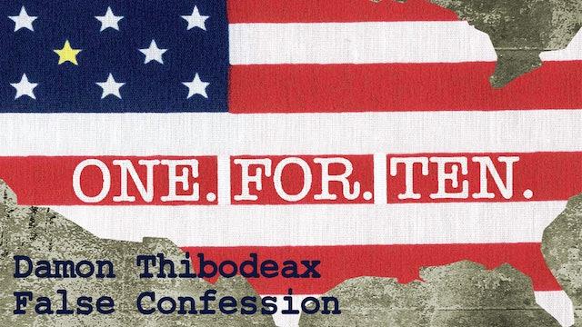 One For Ten - Damon Thibodeax: False Confession