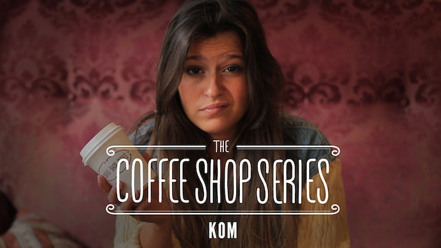 "The Coffee Shop Series - Episode 11: ""Kom"""