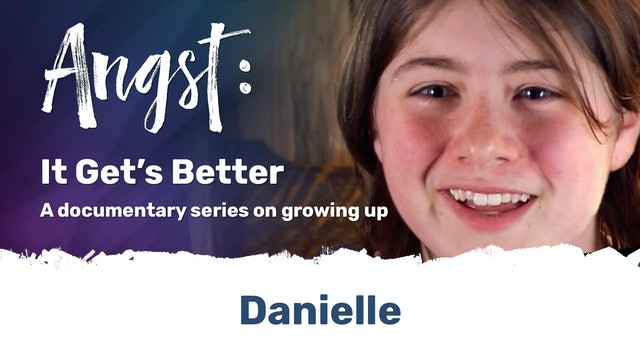 Angst: It Gets Better - Danielle