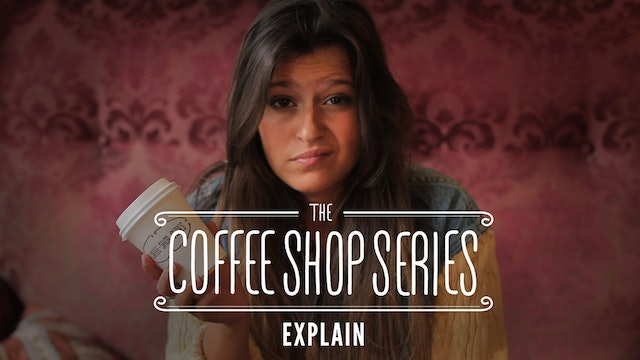 "The Coffee Shop Series - Episode 12: ""Explain"""