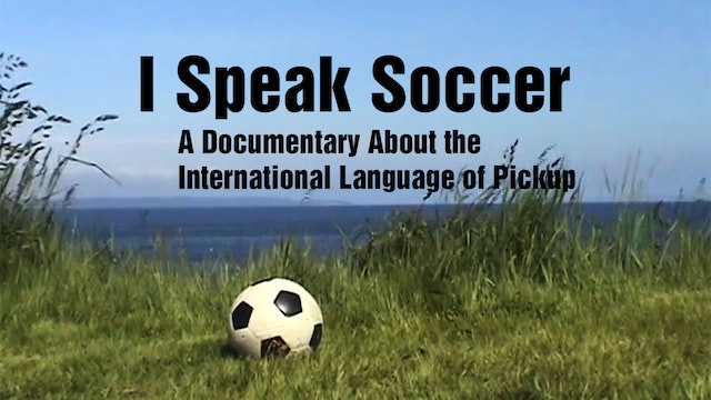 I Speak Soccer: A Documentary About the International Language of Pickup