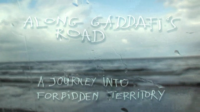 Along Gaddafis Road: A Journey Into Forbidden Territory