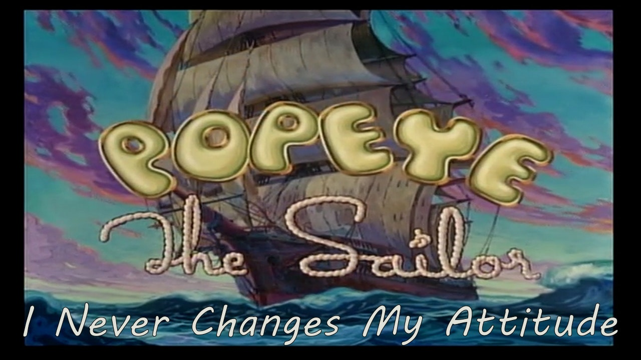 """Popeye the Sailor Man """"I Never Changes My Attitude"""""""