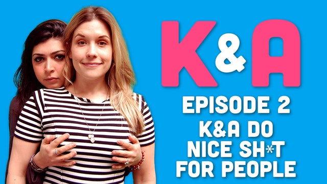 K&A - Episode 2: Doing Nice Shit For People