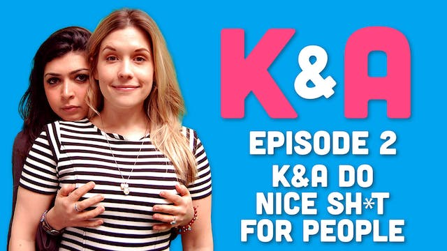 K&A - Episode 2: Doing Nice Shit For ...