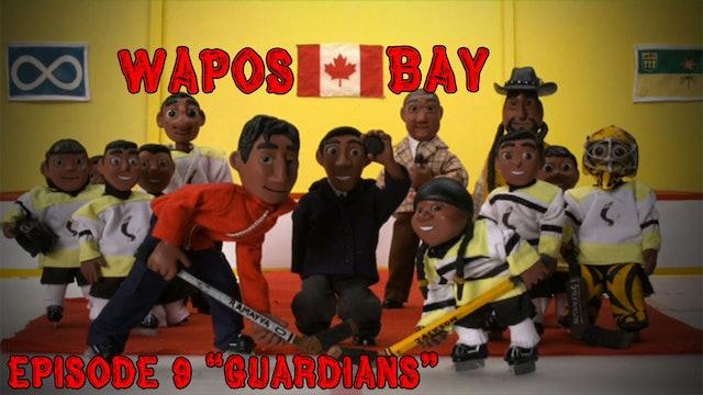 "Wapos Bay Ep9: ""Guardians"""