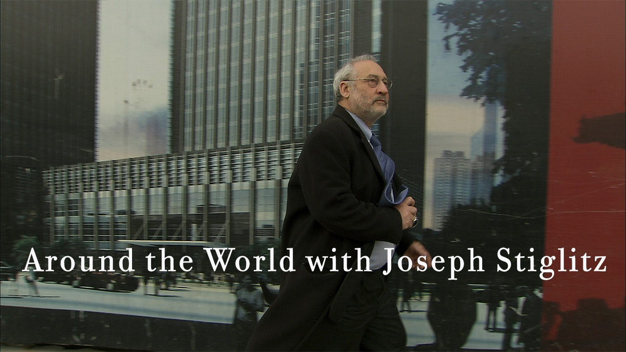 Around the World with Joseph Stiglitz