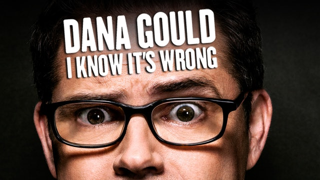 Dana Gould: I Know It's Wrong