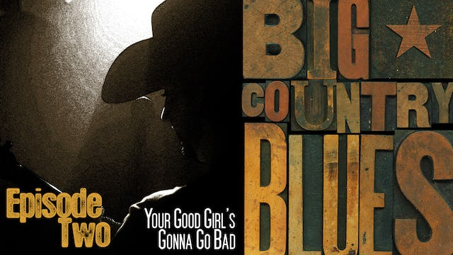 Big Country Blues (Season 1: Episode 2: Your Good Girl's Gonna Go Bad)