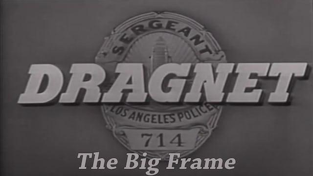 """Dragnet """"The Big Frame"""""""