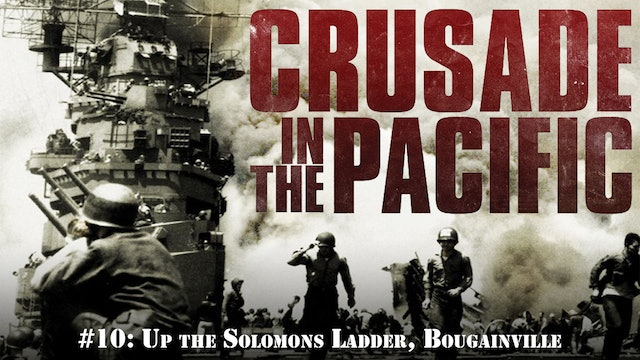 "Crusade in the Pacific- Chapter Ten: ""Up the Solomons Ladder, Bougainville"""
