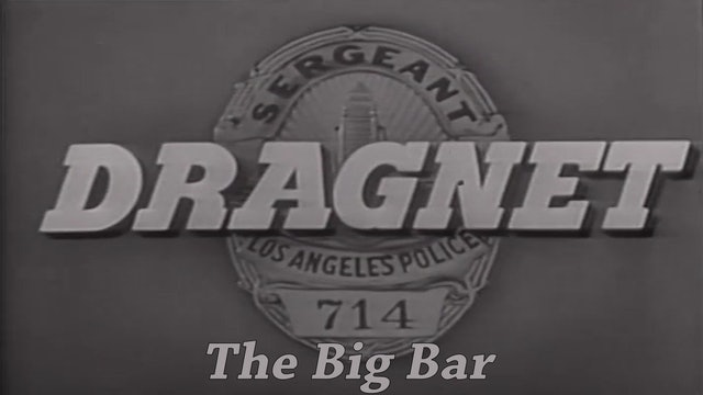"Dragnet ""The Big Bar"""