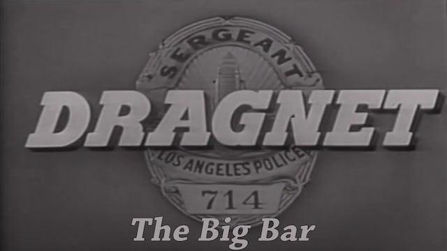 "Dragnet ""The Big Bar"""