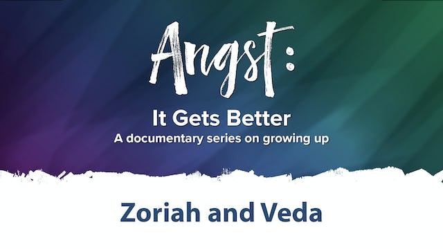 Angst: It Gets Better - Zoriah and Veda
