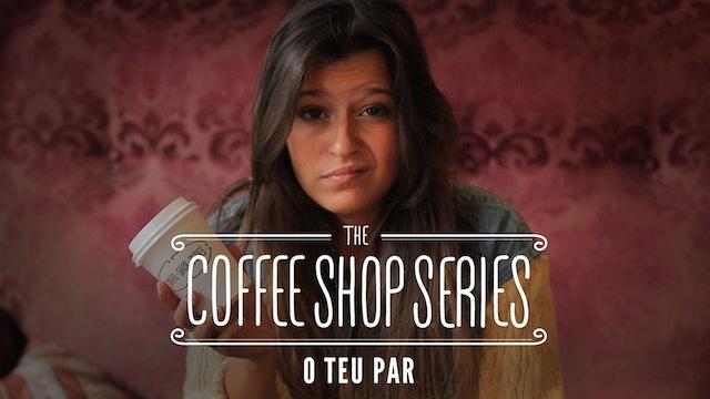 """The Coffee Shop Series - Episode 13: """"O Teu Par"""""""