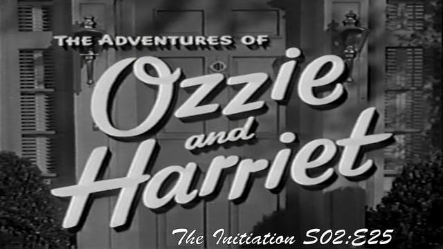 "Ozzie & Harriet ""The Initiation"""