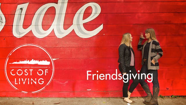 Cost of Living: Episode 10- Friendsgi...