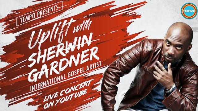 UPLIFT Ep 01 - Sherwin Gardner