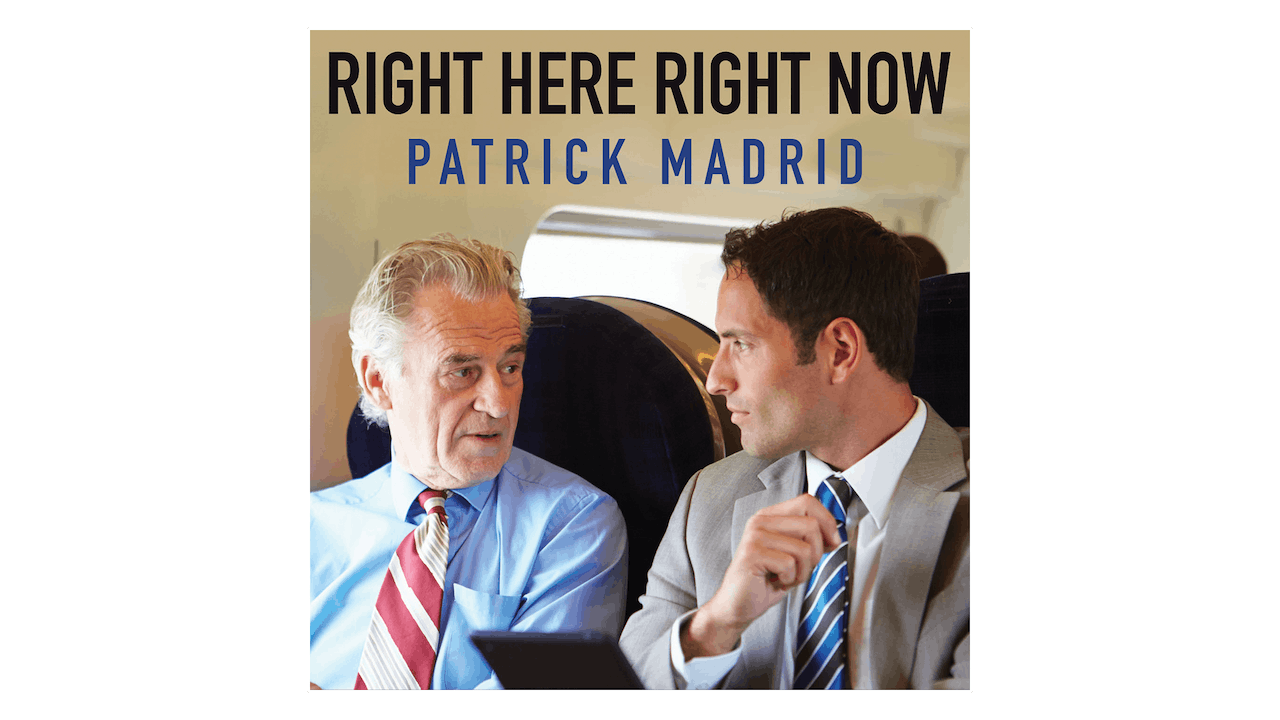 Right Here, Right Now: Always Be Ready to Share Your Faith by Patrick Madrid