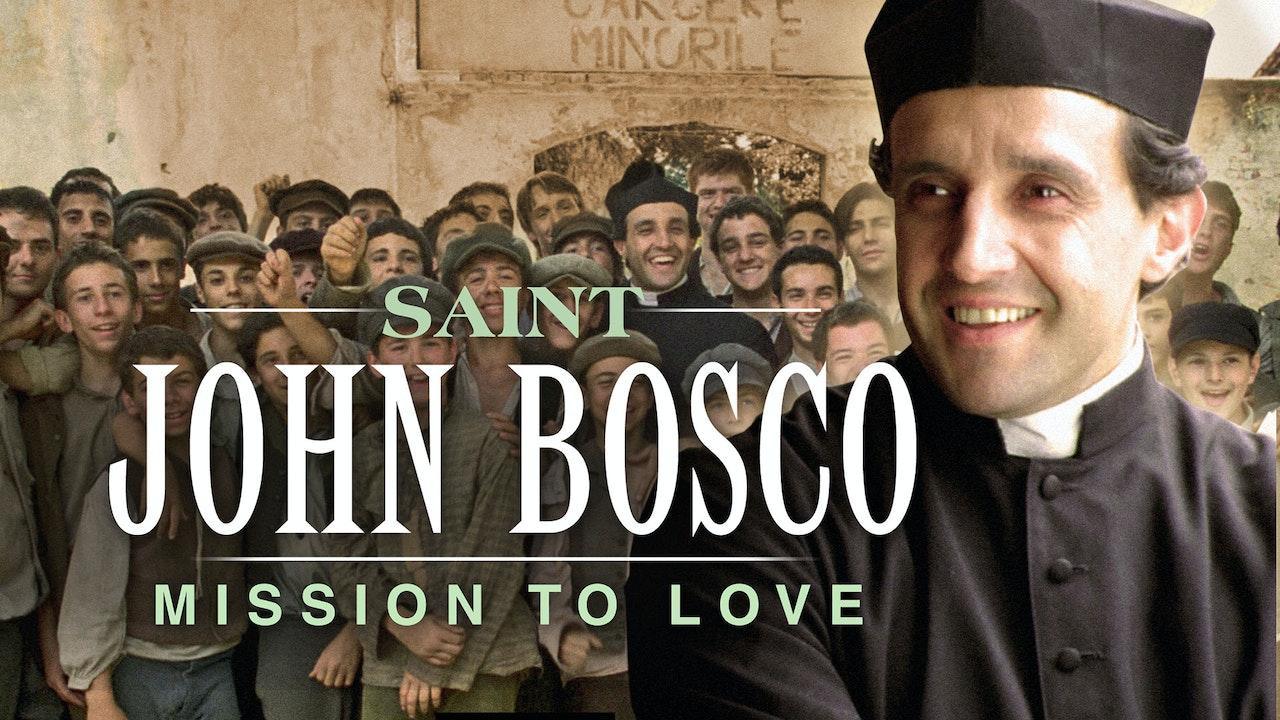 Saint John Bosco: Mission to Love